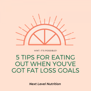 5 tips for eating out with fat loss goals
